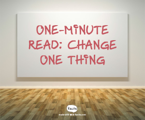 One-Minute Read - Change One Thing