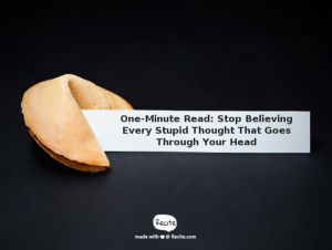 One-Minute Read - Stop Believing Every Stupid Thought That Goes Through Your Head