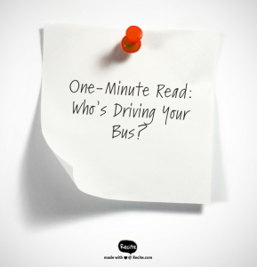 One-Minute Read - Who's Driving Your Bus