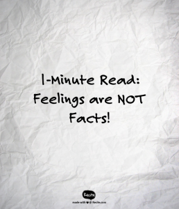 1 minute read - feelings are not facts