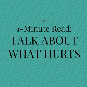 1-Minute Read- talk about what hurts