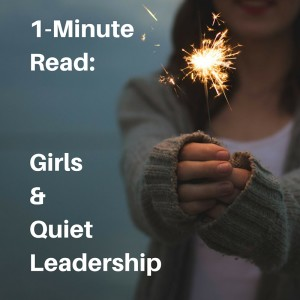 1-Minute Read - Girls and Quiet Leadership
