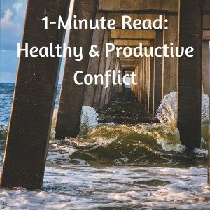 1-MINUTE READ- Healthy & productive conflict