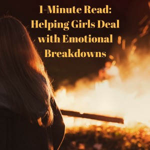 1-Minute Read- Helping Girls Deal with Emotional Breakdowns