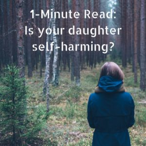 1-Minute Read- Is your daughter self-harming-