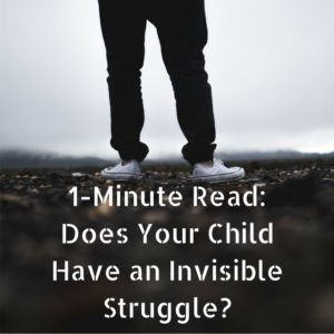 1-minute-read-does-your-child-have-an-invisible-struggle
