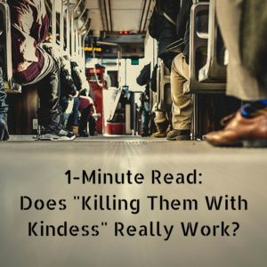 1-minute-read-killing-them-with-kindness