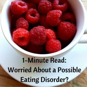1-minute-read-worried-about-a-possible-eating-disorder